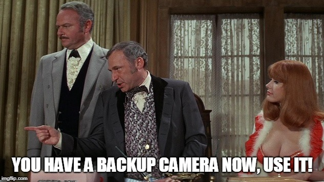 YOU HAVE A BACKUP CAMERA NOW, USE IT! | made w/ Imgflip meme maker
