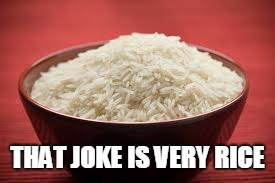 All this rice | THAT JOKE IS VERY RICE | image tagged in all this rice | made w/ Imgflip meme maker