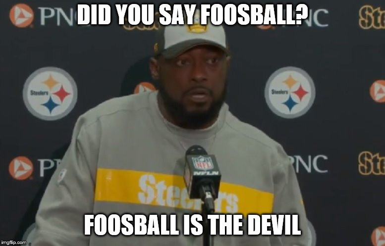 foosball | DID YOU SAY FOOSBALL? FOOSBALL IS THE DEVIL | image tagged in nfl memes,nfl football,the devil,pittsburgh steelers,foosball,waterboy mom | made w/ Imgflip meme maker