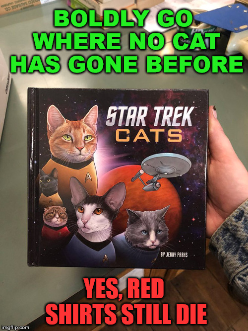 Cat are people? | BOLDLY GO WHERE NO CAT HAS GONE BEFORE YES, RED SHIRTS STILL DIE | image tagged in memes,star trek,cats,books,funny,wtf cat | made w/ Imgflip meme maker