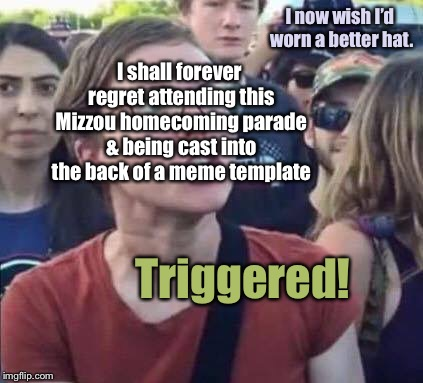 Wrong Place, Wrong Time | Triggered! I shall forever regret attending this Mizzou homecoming parade & being cast into the back of a meme template I now wish I'd worn  | image tagged in angry liberal,girl behind her,regrets,mizzou homecoming,funny memes,bad hat | made w/ Imgflip meme maker