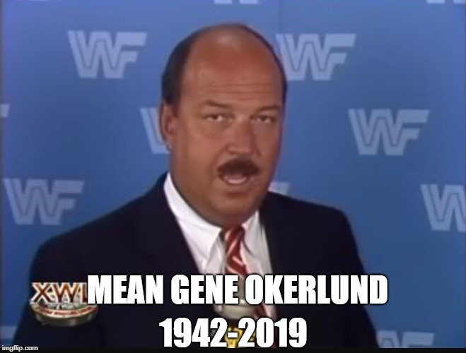 God Bless Him... | MEAN GENE OKERLUND 1942-2019 | image tagged in mean gene,pro wrestling,broadcaster,r i p | made w/ Imgflip meme maker