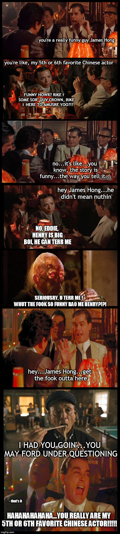 goodferras | SERIOUSRY, U TERR ME ! - that's it | image tagged in goodfellas,tommy,henry,funny,guy,memes | made w/ Imgflip meme maker