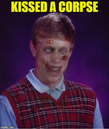 Zombie Bad Luck Brian Meme | KISSED A CORPSE | image tagged in memes,zombie bad luck brian | made w/ Imgflip meme maker