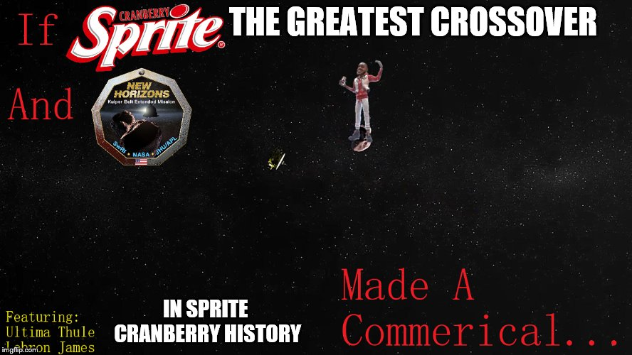 Wanna Sprite Cranberry New Horizons? | THE GREATEST CROSSOVER IN SPRITE CRANBERRY HISTORY | image tagged in lebron james,wanna sprite cranberry,new horizons,ultima thule,2019,thirsty | made w/ Imgflip meme maker