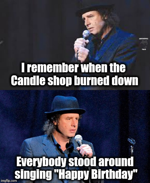 "A truly unique mind | I remember when the Candle shop burned down Everybody stood around singing ""Happy Birthday"" 