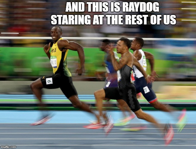 Usain Bolt running | AND THIS IS RAYDOG STARING AT THE REST OF US | image tagged in usain bolt running | made w/ Imgflip meme maker