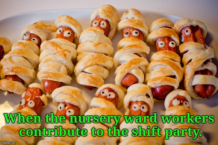 No One Dared To Drink From The Phlebotomists Punch Bowl   | When the nursery ward workers contribute to the shift party. | image tagged in corn dogs,night shift,nurses,party | made w/ Imgflip meme maker