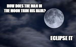 HOW DOES THE MAN IN THE MOON TRIM HIS HAIR? ECLIPSE IT | image tagged in dat moon doe | made w/ Imgflip meme maker