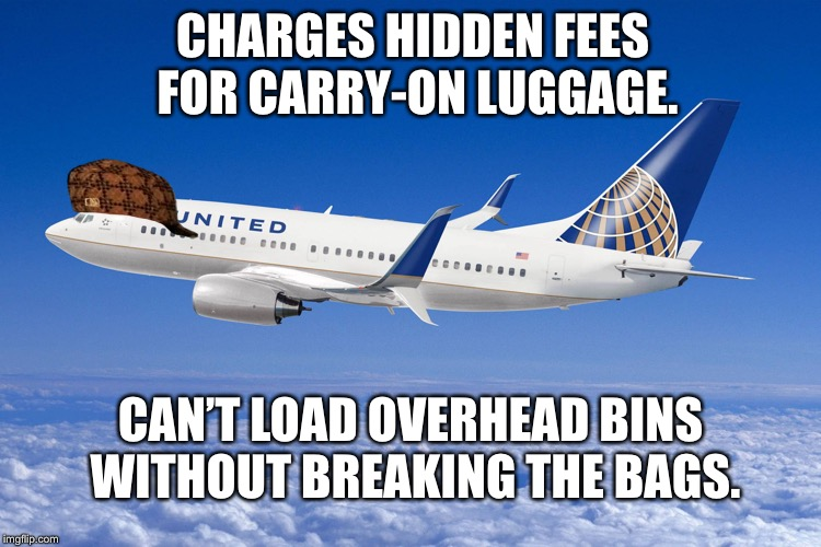 I'm not paying United to destroy my bags | CHARGES HIDDEN FEES FOR CARRY-ON LUGGAGE. CAN'T LOAD OVERHEAD BINS WITHOUT BREAKING THE BAGS. | image tagged in united airlines,memes,bags,airplane,upload,breaking | made w/ Imgflip meme maker