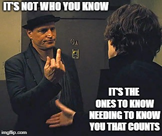 IT'S NOT WHO YOU KNOW IT'S THE ONES TO KNOW NEEDING TO KNOW YOU THAT COUNTS | image tagged in denied | made w/ Imgflip meme maker