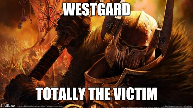 warhammer |  WESTGARD; TOTALLY THE VICTIM | image tagged in warhammer | made w/ Imgflip meme maker