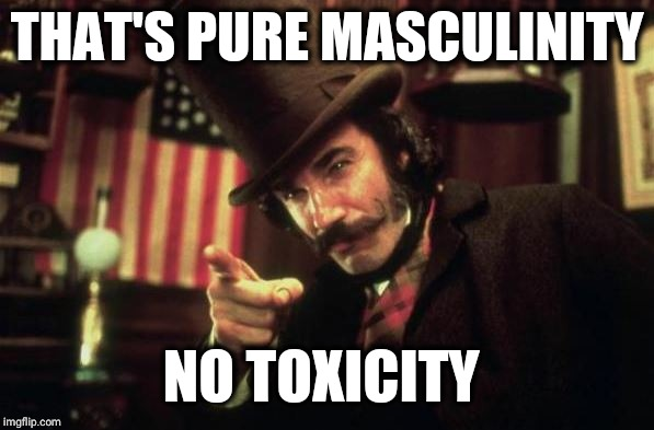 Gangs of new york Butcher | THAT'S PURE MASCULINITY NO TOXICITY | image tagged in gangs of new york butcher | made w/ Imgflip meme maker