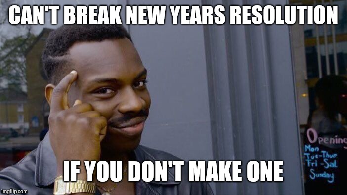 Roll Safe Think About It Meme | CAN'T BREAK NEW YEARS RESOLUTION IF YOU DON'T MAKE ONE | image tagged in memes,roll safe think about it | made w/ Imgflip meme maker