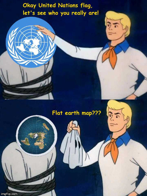 Okay United Nations flag, let's see who you really are! | image tagged in scooby doo,unmasked,united nations,flat earth,map | made w/ Imgflip meme maker