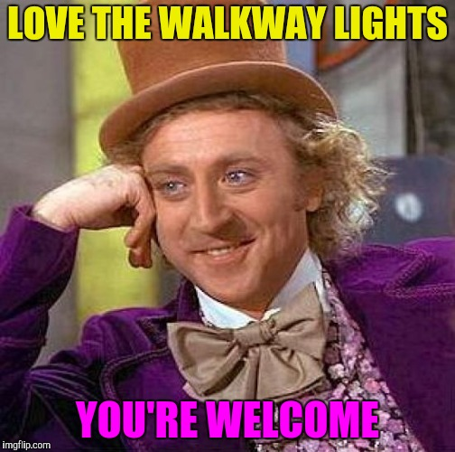 Creepy Condescending Wonka Meme | LOVE THE WALKWAY LIGHTS YOU'RE WELCOME | image tagged in memes,creepy condescending wonka | made w/ Imgflip meme maker