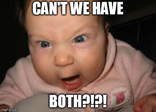 Evil Baby Meme | CAN'T WE HAVE BOTH?!?! | image tagged in memes,evil baby | made w/ Imgflip meme maker