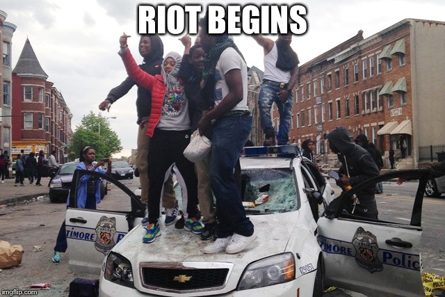 Riot | RIOT BEGINS | image tagged in riot | made w/ Imgflip meme maker