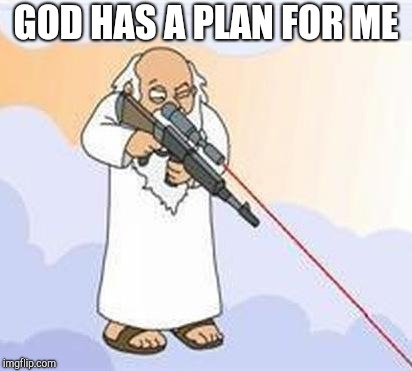 god sniper family guy | GOD HAS A PLAN FOR ME | image tagged in god sniper family guy | made w/ Imgflip meme maker