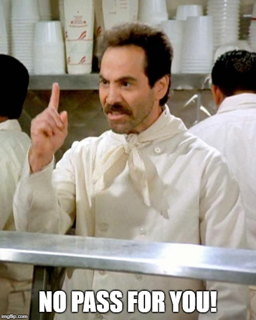 soup nazi | NO PASS FOR YOU! | image tagged in soup nazi | made w/ Imgflip meme maker