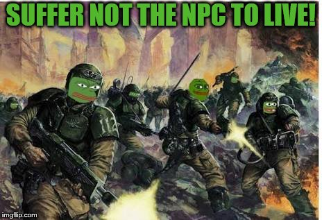 Kekistani Fight to the death | SUFFER NOT THE NPC TO LIVE! | image tagged in kekistani fight to the death,memes,kek,kekistan,npc,warhammer 40k | made w/ Imgflip meme maker