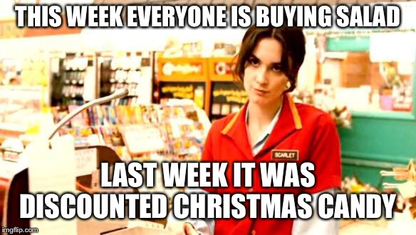 You'll be off your diets by Valentines Day | THIS WEEK EVERYONE IS BUYING SALAD LAST WEEK IT WAS DISCOUNTED CHRISTMAS CANDY | image tagged in cashier meme,candy,salad,new year,new year resolutions,diet | made w/ Imgflip meme maker
