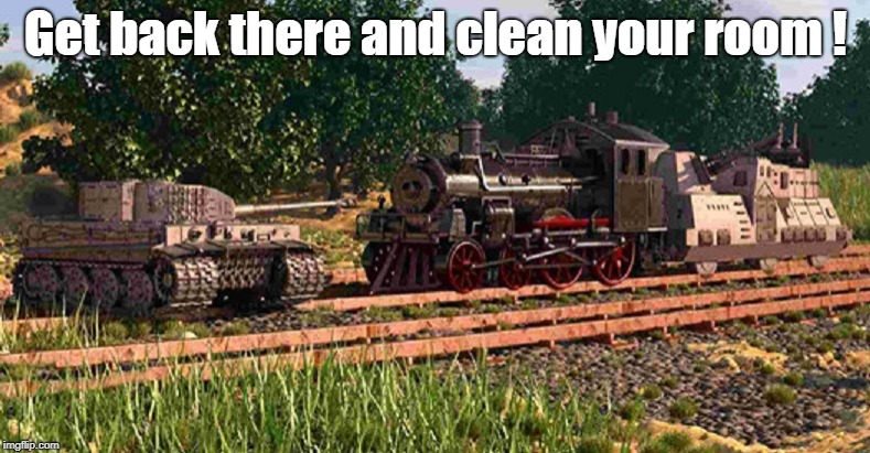 Get back there and clean your room ! | image tagged in military humor | made w/ Imgflip meme maker