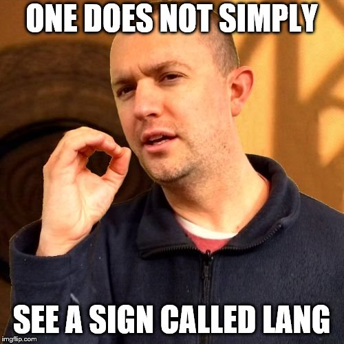 Lang Does Not Simply | ONE DOES NOT SIMPLY SEE A SIGN CALLED LANG | image tagged in lang does not simply | made w/ Imgflip meme maker