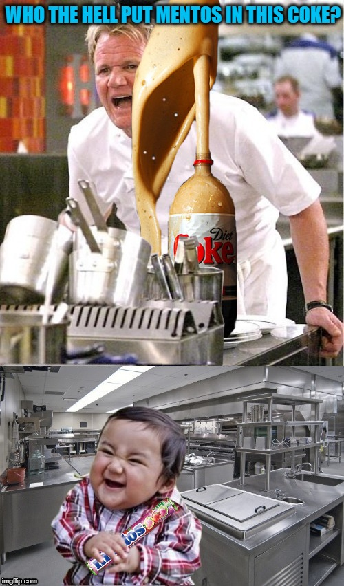 Really angry chef | WHO THE HELL PUT MENTOS IN THIS COKE? | image tagged in funny memes,angry chef gordon ramsay,diet coke,mentos,evil toddler | made w/ Imgflip meme maker