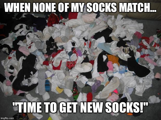 "Matching Socks | WHEN NONE OF MY SOCKS MATCH... ""TIME TO GET NEW SOCKS!"" 