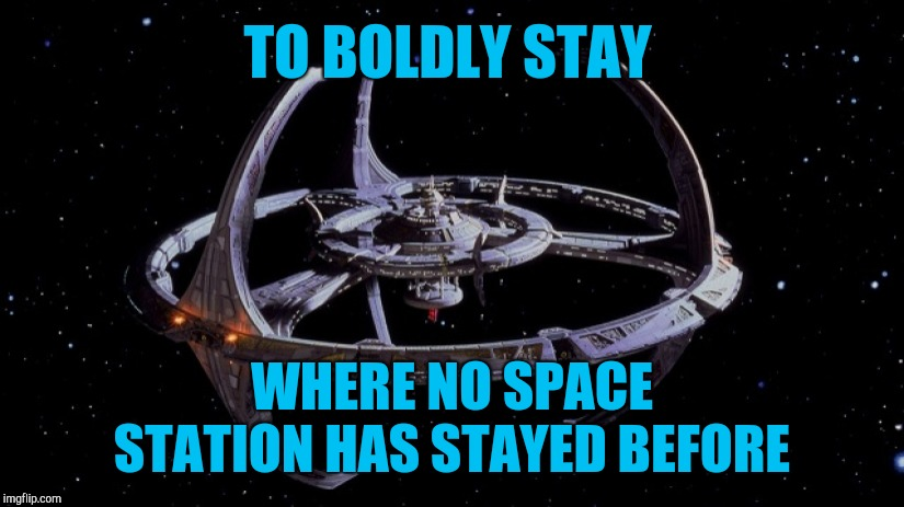 Split all the infinitives!  |  TO BOLDLY STAY; WHERE NO SPACE STATION HAS STAYED BEFORE | image tagged in star trek deep space nine,star trek,jbmemegeek,geek week | made w/ Imgflip meme maker
