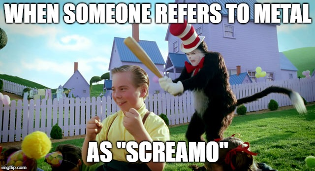 "Hate it! | WHEN SOMEONE REFERS TO METAL AS ""SCREAMO"" 