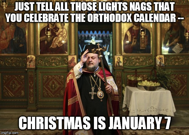 Any excuse to stretch it out for me too | JUST TELL ALL THOSE LIGHTS NAGS THAT YOU CELEBRATE THE ORTHODOX CALENDAR -- CHRISTMAS IS JANUARY 7 | image tagged in orthodox priest,christmas lights,date | made w/ Imgflip meme maker