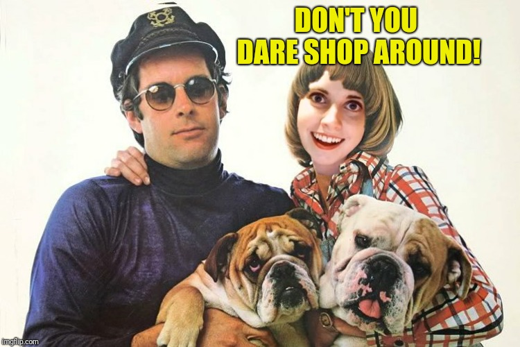 DON'T YOU DARE SHOP AROUND! | made w/ Imgflip meme maker