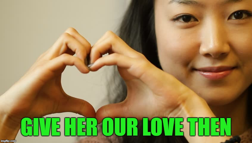 GIVE HER OUR LOVE THEN | made w/ Imgflip meme maker