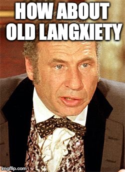 mel brooks | HOW ABOUT OLD LANGXIETY | image tagged in mel brooks | made w/ Imgflip meme maker