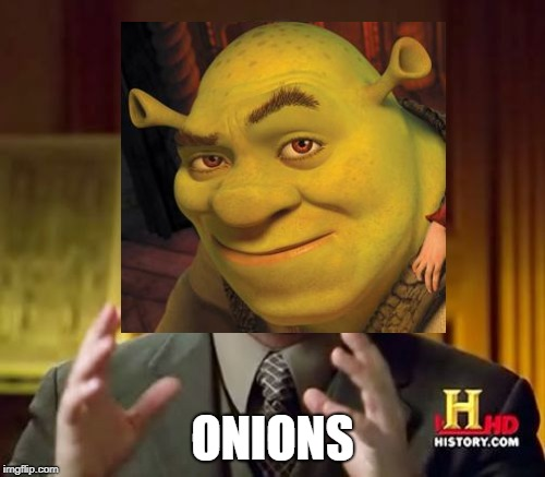 Ancient Onions | ONIONS | image tagged in memes,ancient aliens,shrek | made w/ Imgflip meme maker