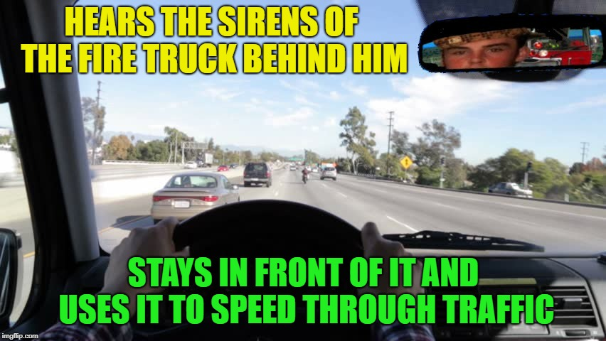 Just pull over please |  HEARS THE SIRENS OF THE FIRE TRUCK BEHIND HIM; STAYS IN FRONT OF IT AND USES IT TO SPEED THROUGH TRAFFIC | image tagged in memes,scumbag steve,fire truck,bad drivers,dashhopes,funny | made w/ Imgflip meme maker