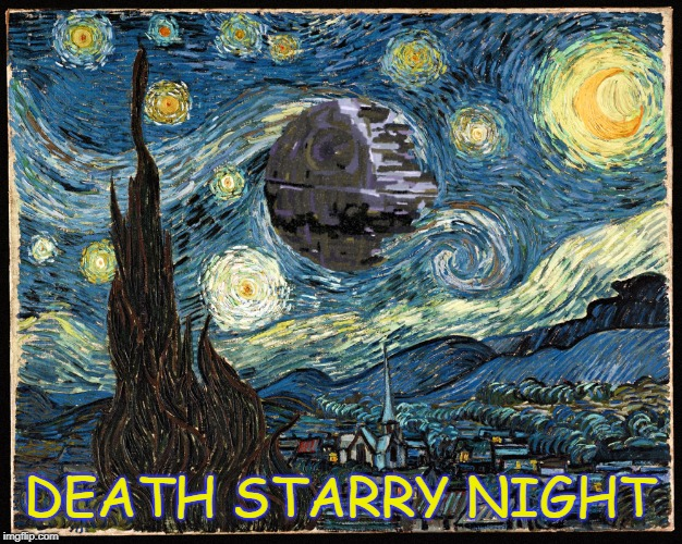 Deathstarry night | DEATH STARRY NIGHT | image tagged in death starry night,death star,starry night,van gogh | made w/ Imgflip meme maker