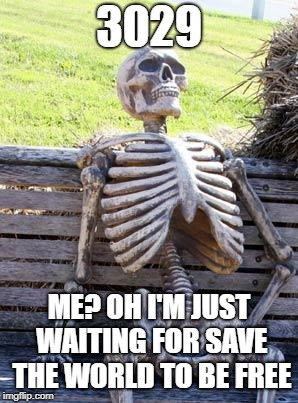 Fortnite save the worlds sad truth | 3029 ME? OH I'M JUST WAITING FOR SAVE THE WORLD TO BE FREE | image tagged in waiting skeleton,fortnite,sad but true,save the earth | made w/ Imgflip meme maker