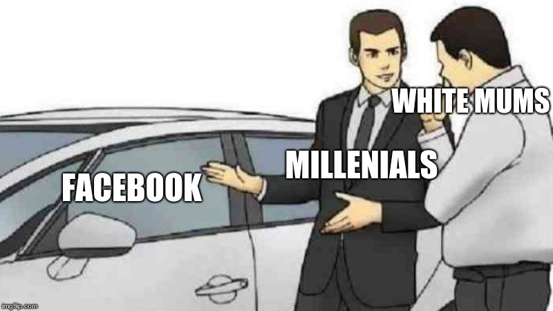 Car Salesman Slaps Roof Of Car | FACEBOOK WHITE MUMS MILLENIALS | image tagged in memes,car salesman slaps roof of car,millennials,facebook | made w/ Imgflip meme maker