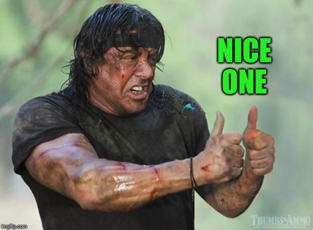 Thumbs Up Rambo | NICE ONE | image tagged in thumbs up rambo | made w/ Imgflip meme maker