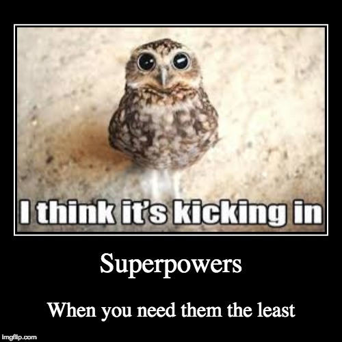 Superpowers | When you need them the least | image tagged in funny,demotivationals | made w/ Imgflip demotivational maker