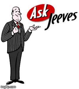 Ask jeeves | ! | image tagged in ask jeeves | made w/ Imgflip meme maker