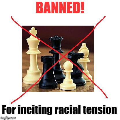 Black and white |  BANNED! For inciting racial tension | image tagged in black and white,racial harmony | made w/ Imgflip meme maker