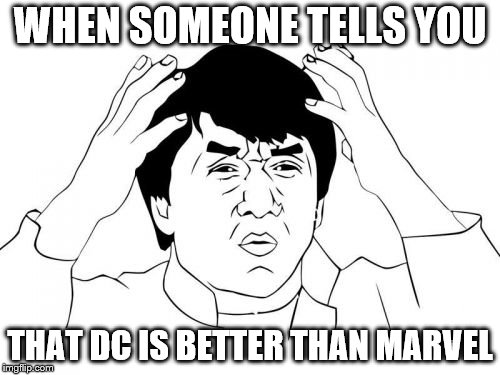 Jackie Chan WTF Meme | WHEN SOMEONE TELLS YOU THAT DC IS BETTER THAN MARVEL | image tagged in memes,jackie chan wtf | made w/ Imgflip meme maker