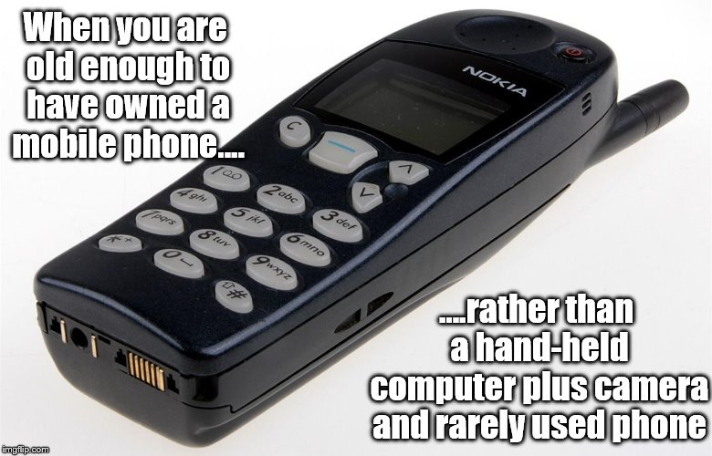 Old moaning gits - mobile phones | When you are old enough to have owned a mobile phone.... ....rather than a hand-held computer plus camera and rarely used phone | image tagged in technology challenged grandparents | made w/ Imgflip meme maker