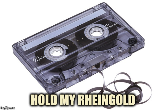 Cassette Tape | HOLD MY RHEINGOLD | image tagged in cassette tape | made w/ Imgflip meme maker