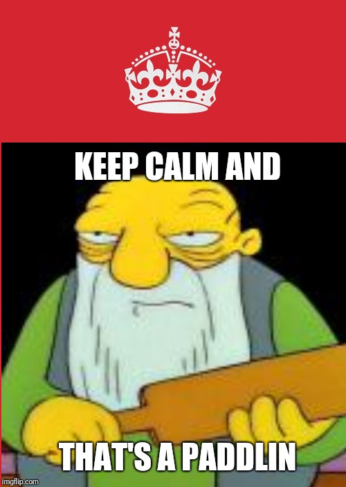 KEEP CALM AND THAT'S A PADDLIN | image tagged in keep calm and carry on red,thats a paddlin | made w/ Imgflip meme maker