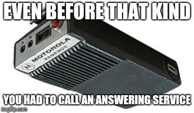 EVEN BEFORE THAT KIND YOU HAD TO CALL AN ANSWERING SERVICE | made w/ Imgflip meme maker